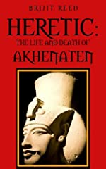 Heretic: The Life And Death Of Akhenaten