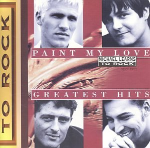 Michael Learns to Rock - Paint My Love (Greatest Hits) - Zortam Music