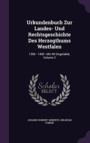 Urkundenbuch Zur Landes- Und Rechtsgeschichte Des Herzogthums Westfalen: 1300 - 1400 : Mit 49 Siegelabdr, Volume 2
