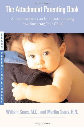 The Attachment Parenting Book A Commonsense Guide To Understanding And Nurturing Your Baby By Sears, William, Sears, Martha [Little, Brown And Company,2001] (Paperback) front-26394