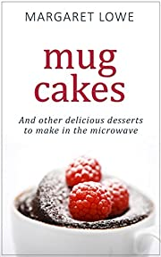 Mug Cakes: And Other Delicious Desserts to Make in the Microwave