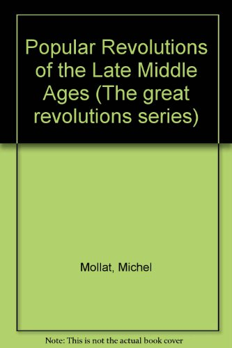 Popular Revolutions of the Late Middle Ages (The Great revolutions series, no. 6) PDF