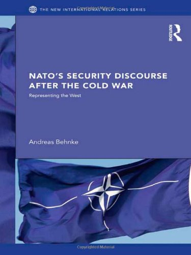 NATO's Security Discourse after the Cold War: Representing the West (New International Relations)