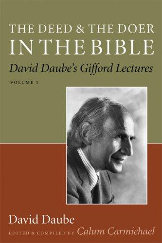 The Deed and the Doer in the Bible: David Daube's Gifford Lectures, Volume 1 (David Daube's Gifford Lectures), DAVID DAUBE