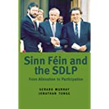 Sinn Fein and the SDLP: From Alienation to Participationby Gerard Murray