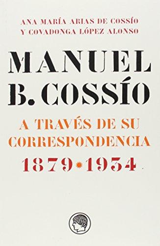 Manuel B.Cossío A Través De Su Correspondencia. 1879-1954