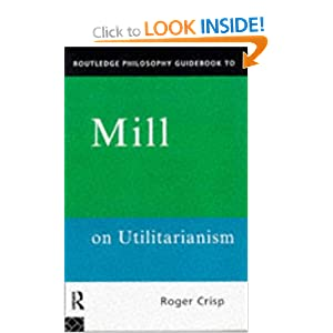 Routledge Philosophy GuideBook to Mill on Utilitarianism Roger Crisp