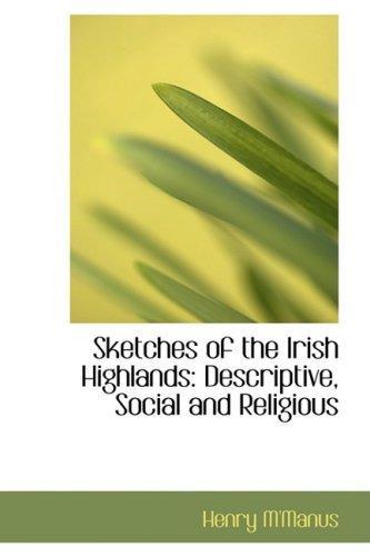 Sketches of the Irish Highlands: Descriptive, Social and Religious