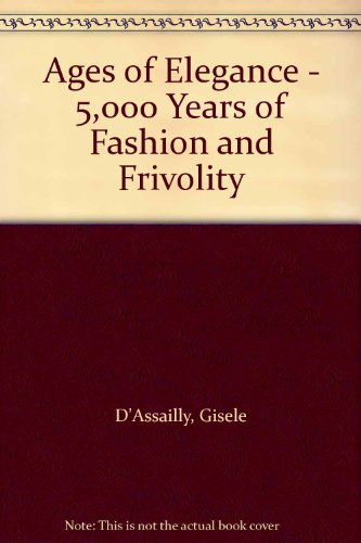 Ages of Elegance - 5,000 Years of Fashion and Frivolity PDF