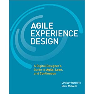 Agile Experience: A Digital Designer's Guide to Agile, Lean, and Continuous