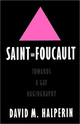 Saint Foucault: Toward a Gay Hagiography