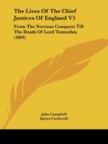 The Lives of the Chief Justices of England V5: From the Norman Conquest Till the Death of Lord Tenterden (1899)