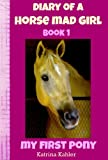 Diary of a Horse Mad Girl: My First Pony - Book 1 - Perfect for Horse Mad Girls aged 9 to 12