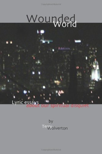 Wounded World: lyric essays about our spiritual disquiet