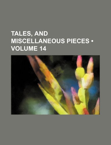 Tales, and Miscellaneous Pieces (Volume 14)
