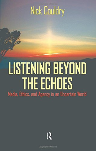 Listening Beyond the Echoes: Media, Ethics, and Agency in an Uncertain World (Cultural Politics & the Promise of Democracy)