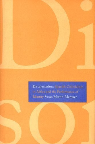 Disorientations: Spanish Colonialism in Africa and the Performance of Identity by Susan Martin-M? PDF