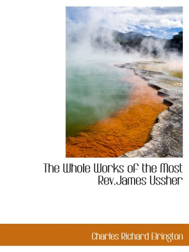 The Whole Works of the Most Rev.James Ussher