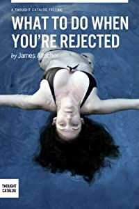 What To Do When You Are Rejected? by Thought Catalog