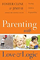 Parenting With Love & Logic by Foster W. Cline & Jim Fay