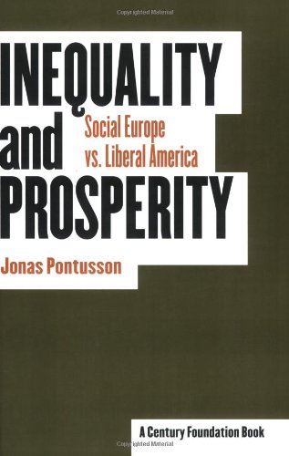 Inequality and Prosperity: Social Europe Vs. Liberal America (Cornell Studies in Political Economy)