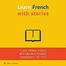 Learn French with Stories: 7 Short Stories for Beginner and Intermediate Students Audiobook by Frédéric Bibard Narrated by Frédéric Bibard, Adam McVay