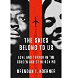 Love and Terror in the Golden Age of Hijacking The Skies Belong to Us (Paperback) - Common