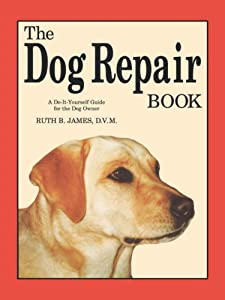 The Dog Repair Book A Do-it-yourself Guide For The Dog Owner by Alpine Press