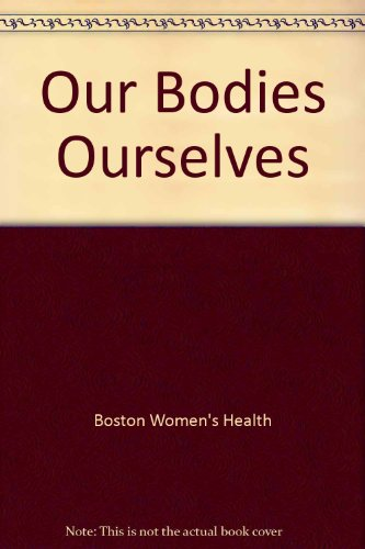 Our Bodies, Ourselves for the New Century: A Book by and for Women