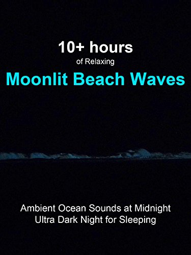 10+ Hours of Relaxing Moonlit Beach Waves Ambient Ocean Sounds at Midnight Ultra Dark Night for Sleeping on Amazon Prime Instant Video UK