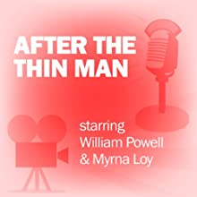 After the Thin Man: Classic Movies on the Radio  by Lux Radio Theatre Narrated by William Powell, Myrna Loy