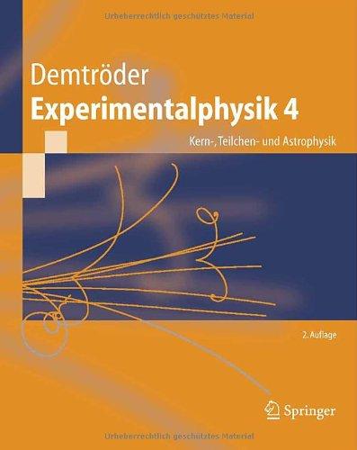 Experimentalphysik. Bd.4 : Kern-, Teilchen- und Astrophysik