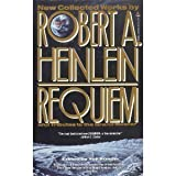Requiem: New Collected Works by Robert A. Heinlein and Tributes to the Grand Master (0312855230) by Heinlein, Robert A.