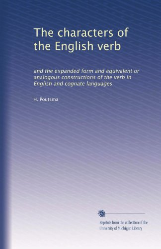 The characters of the English verb: and the expanded form and equivalent or analogous constructions of the verb in English and cognate languages PDF