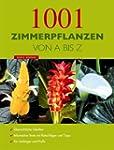 1001 Zimmerpflanzen von A - Z