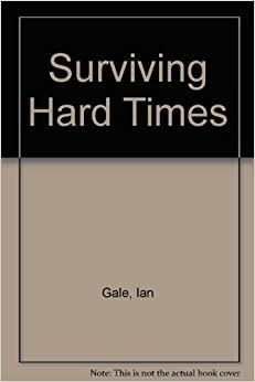 surviving the hard times Surviving hard times: how to deal with tough times in life it is a common  knowledge that as much as we would want it to be, life is never a.