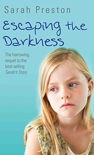 Sarah Preston - Escaping the Darkness - The harrowing sequel to the bestselling Sarah's Story