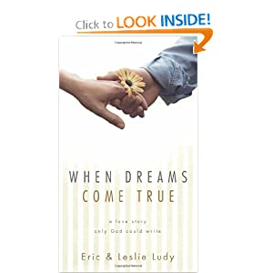 When Dreams Come True: A Love Story Only God Could Write Leslie Ludy and Eric Ludy