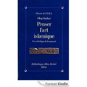 Penser l'art islamique:Une esth�tique de l'ornement