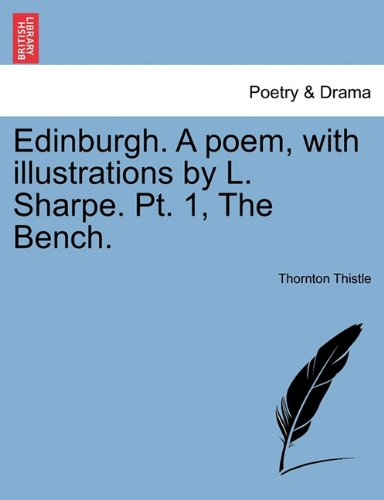 Edinburgh. A poem, with illustrations by L. Sharpe. Pt. 1, The Bench.