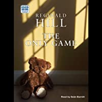 The Only Game (       UNABRIDGED) by Reginald Hill Narrated by Seán Barrett