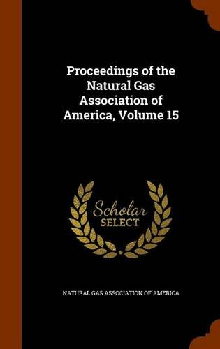 Proceedings of the Natural Gas Association of America, Volume 15