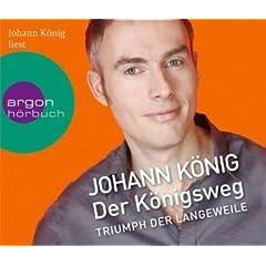 Der Königsweg: Triumph der Langeweile [Audiobook] (Audio CD)  von Johann König (Autor)