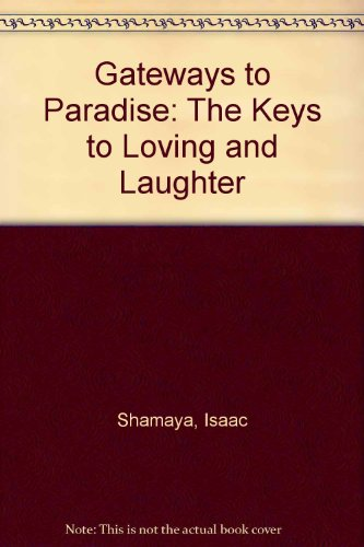 Gateways to Paradise: The Keys to Loving and Laughter