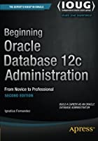 Beginning Oracle Database 12c Administration: From Novice to Professional, 2nd Edition