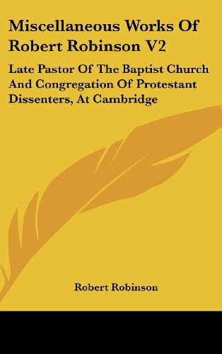 Miscellaneous Works of Robert Robinson V2: Late Pastor of the Baptist Church and Congregation of Protestant Dissenters, at Cambridge