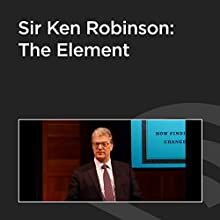 Sir Ken Robinson: The Element  by Ken Robinson Narrated by Ken Robinson