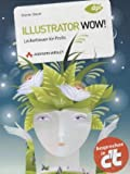Illustrator WOW! (R) - Leckerbissen für Profis (DPI Grafik)
