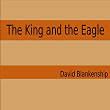 The King and the Eagle | Livre audio Auteur(s) : David Blankenship Narrateur(s) : David Blankenship