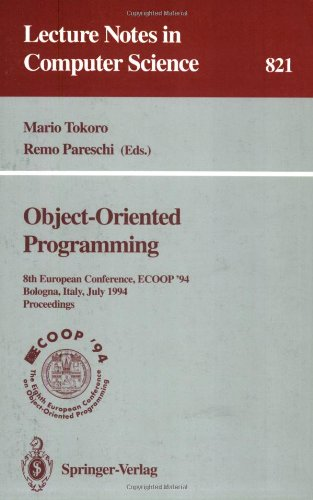 Ecoop '94 - Object-Oriented Programming: 8Th European Conference, Bologna, Italy, July 4-8, 1994. Proceedings (Lecture Notes In Computer Science)